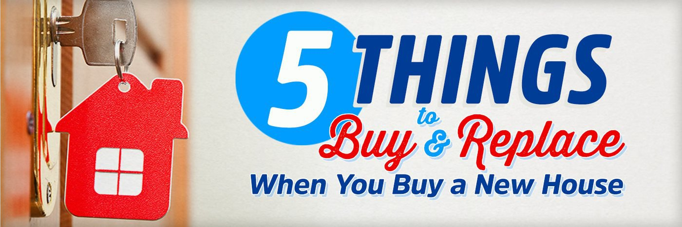 5 Things to Buy and Replace When You Buy a New House