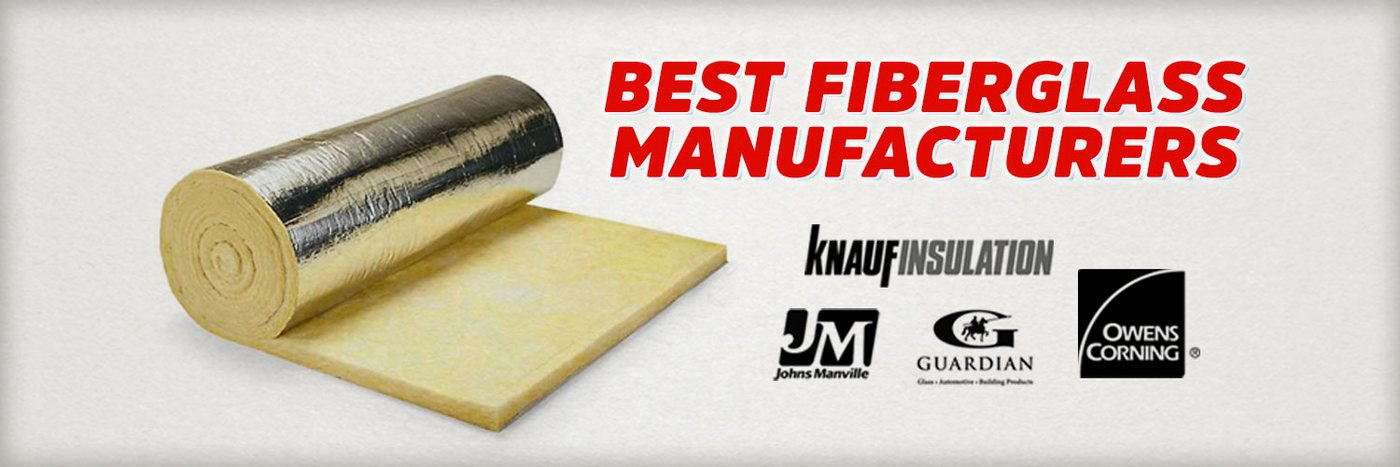 Who Are the Best Manufacturers of Fiberglass Insulation?