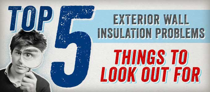 Exterior Wall Insulation Problems: Top 5 Things to Look Out For