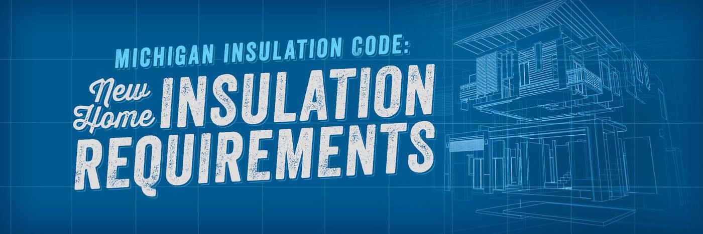 Michigan Insulation Code: New Home Insulation Requirements